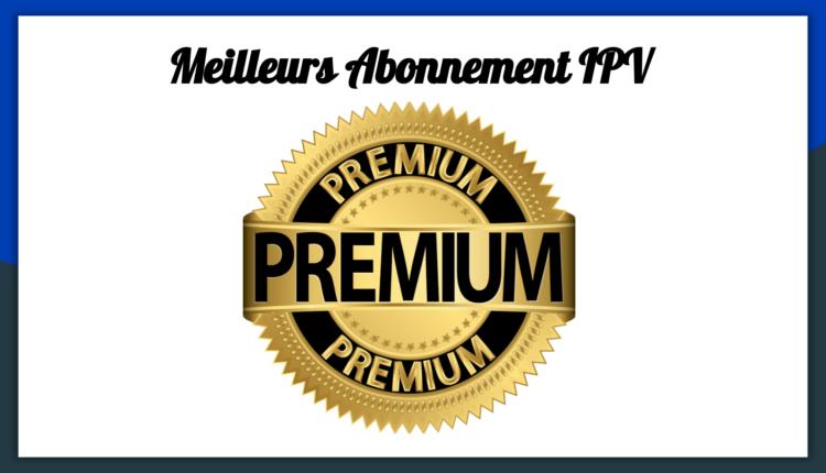 Les meilleurs Abonnement IPTV 2019
